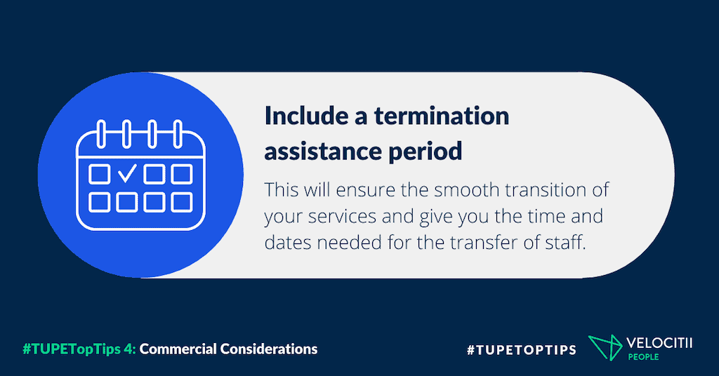 Include a termination assistance period: this will ensure the smooth transition of your services and give you the time and dates needed for the transfer of staff.